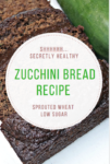 Secretly Healthy Zucchini Bread